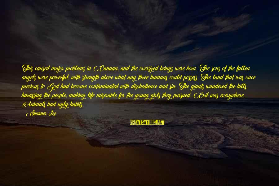 Hills In Life Sayings By Summer Lee: This caused major problems in Canaan, and the oversized beings were born. The sons of