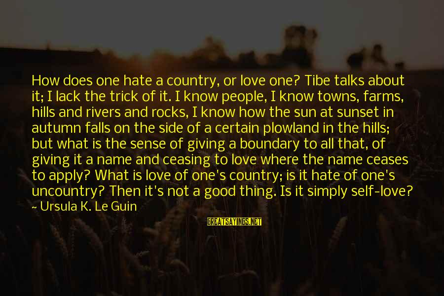 Hills In Life Sayings By Ursula K. Le Guin: How does one hate a country, or love one? Tibe talks about it; I lack