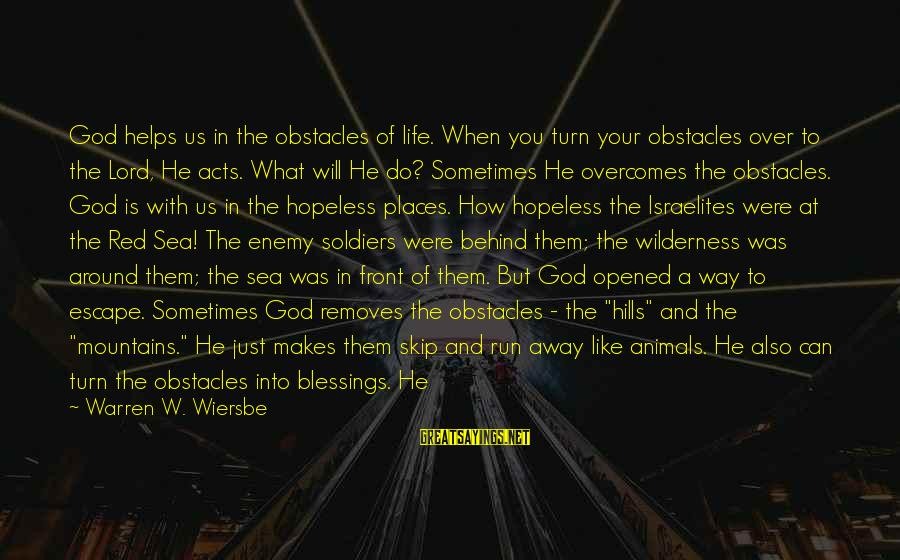 Hills In Life Sayings By Warren W. Wiersbe: God helps us in the obstacles of life. When you turn your obstacles over to