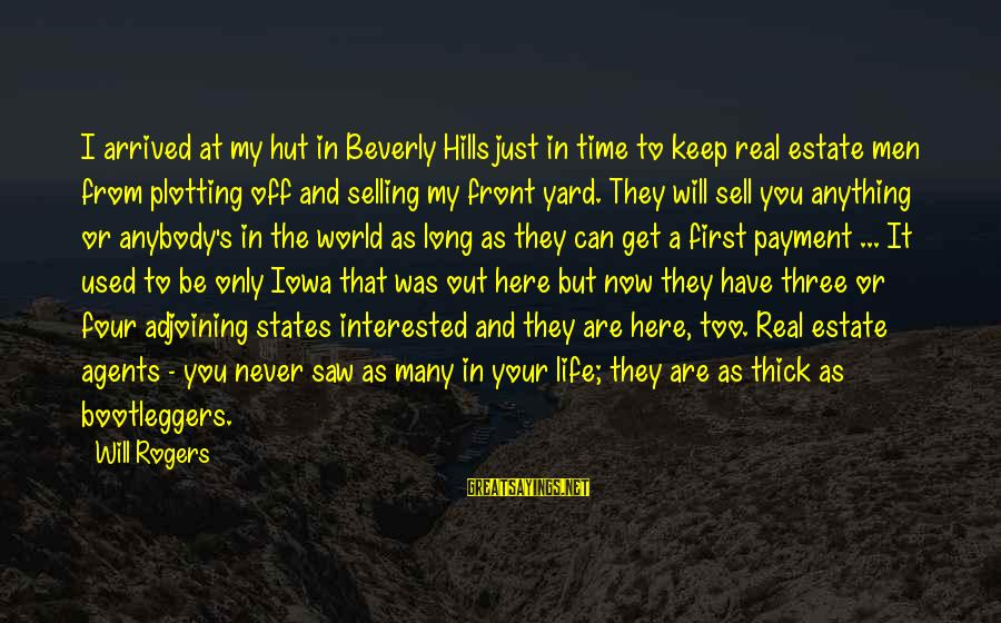 Hills In Life Sayings By Will Rogers: I arrived at my hut in Beverly Hills just in time to keep real estate