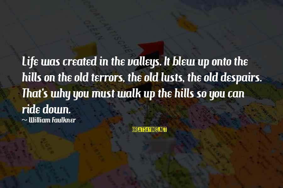 Hills In Life Sayings By William Faulkner: Life was created in the valleys. It blew up onto the hills on the old