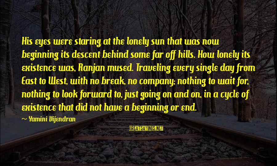 Hills In Life Sayings By Yamini Vijendran: His eyes were staring at the lonely sun that was now beginning its descent behind