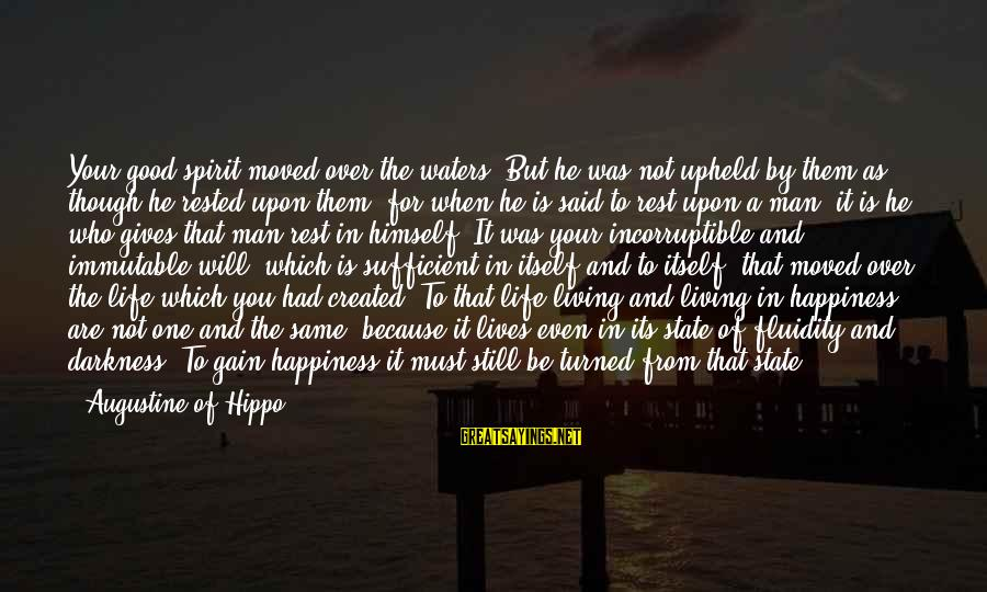 Him And Happiness Sayings By Augustine Of Hippo: Your good spirit moved over the waters. But he was not upheld by them as