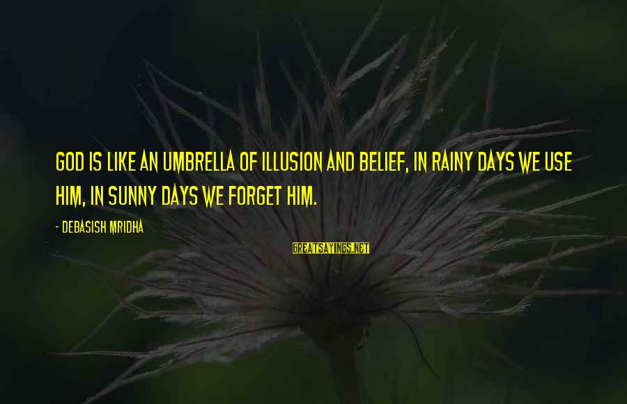 Him And Happiness Sayings By Debasish Mridha: God is like an umbrella of illusion and belief, In rainy days we use him,