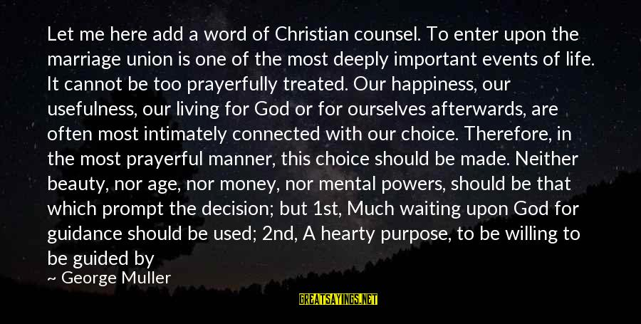 Him And Happiness Sayings By George Muller: Let me here add a word of Christian counsel. To enter upon the marriage union