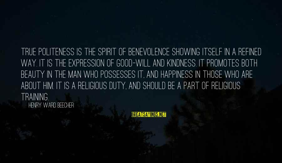 Him And Happiness Sayings By Henry Ward Beecher: True politeness is the spirit of benevolence showing itself in a refined way. It is