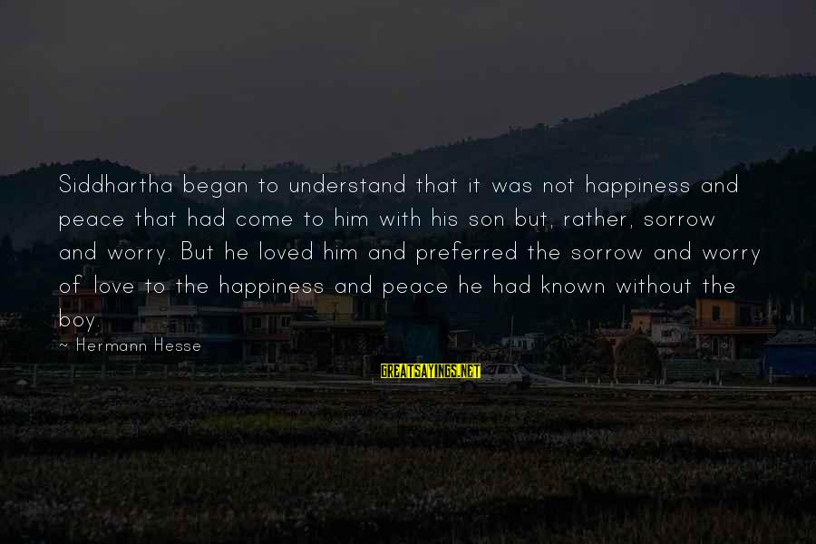 Him And Happiness Sayings By Hermann Hesse: Siddhartha began to understand that it was not happiness and peace that had come to