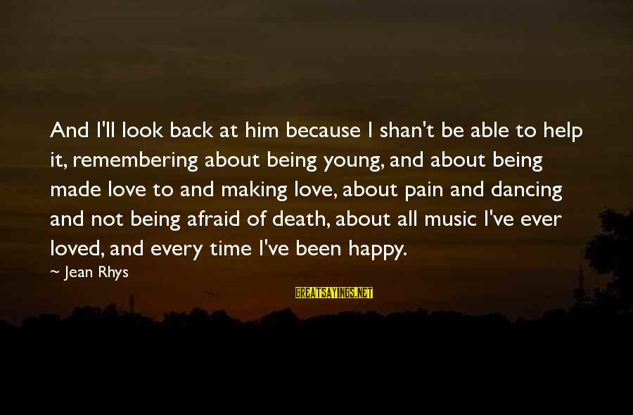 Him And Happiness Sayings By Jean Rhys: And I'll look back at him because I shan't be able to help it, remembering