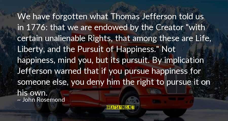 Him And Happiness Sayings By John Rosemond: We have forgotten what Thomas Jefferson told us in 1776: that we are endowed by