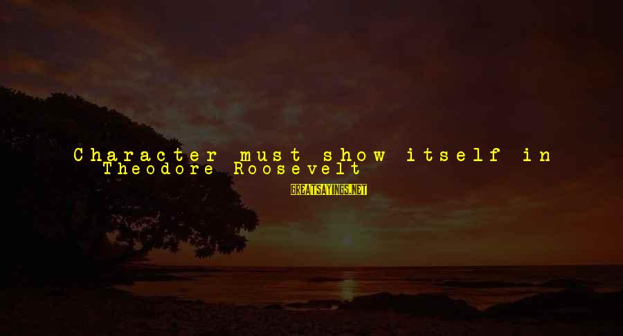 Him And Happiness Sayings By Theodore Roosevelt: Character must show itself in the man'sperformance both of the duty he owes himself and