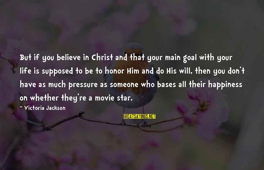 Him And Happiness Sayings By Victoria Jackson: But if you believe in Christ and that your main goal with your life is