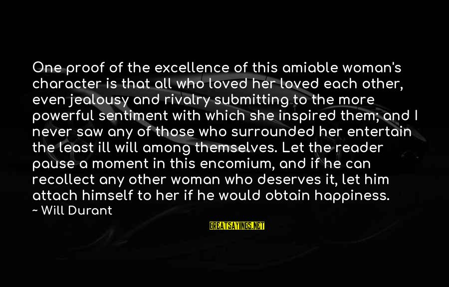 Him And Happiness Sayings By Will Durant: One proof of the excellence of this amiable woman's character is that all who loved
