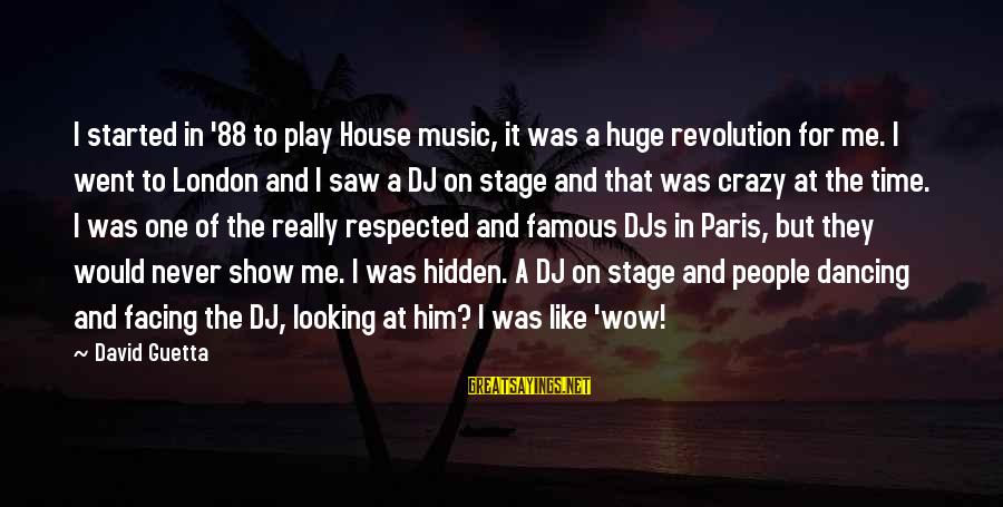 Him Looking At Me Sayings By David Guetta: I started in '88 to play House music, it was a huge revolution for me.