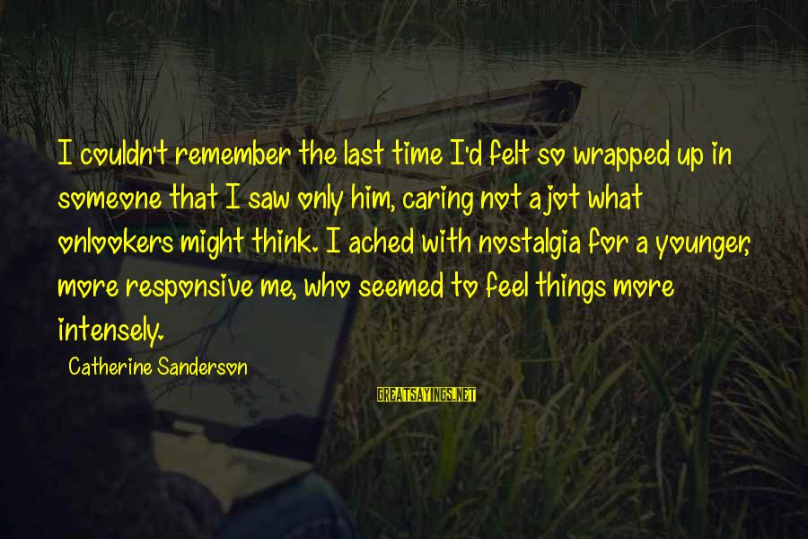 Him Not Caring Sayings By Catherine Sanderson: I couldn't remember the last time I'd felt so wrapped up in someone that I