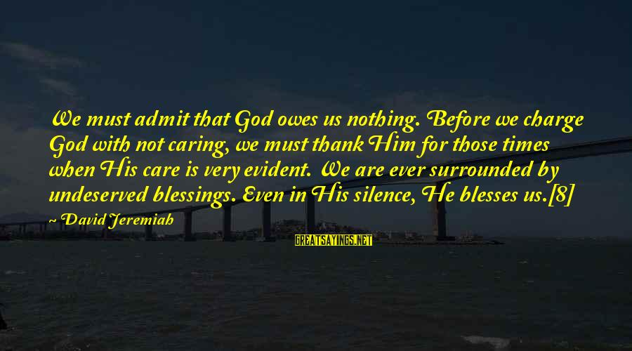 Him Not Caring Sayings By David Jeremiah: We must admit that God owes us nothing. Before we charge God with not caring,