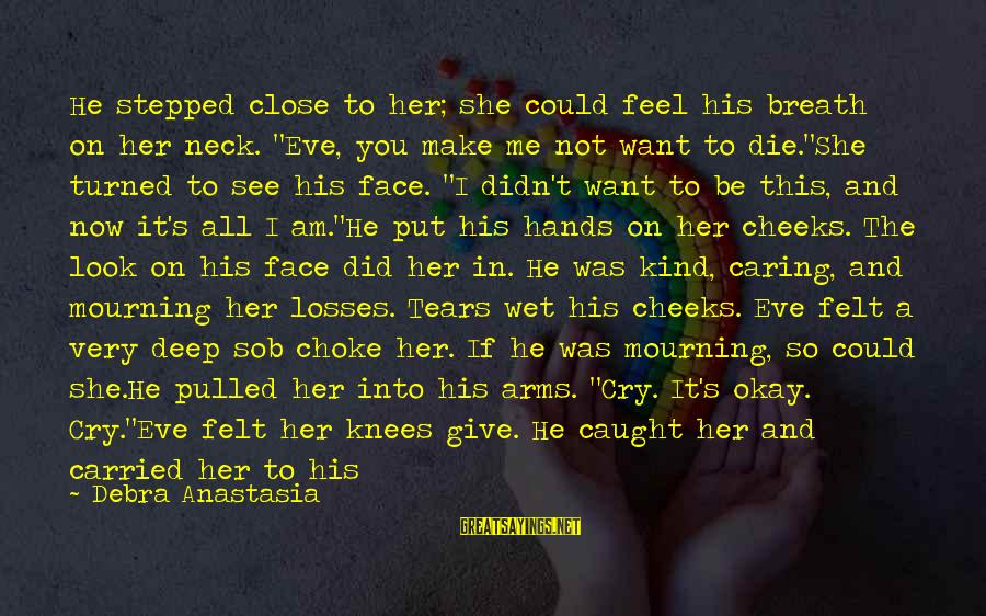 """Him Not Caring Sayings By Debra Anastasia: He stepped close to her; she could feel his breath on her neck. """"Eve, you"""