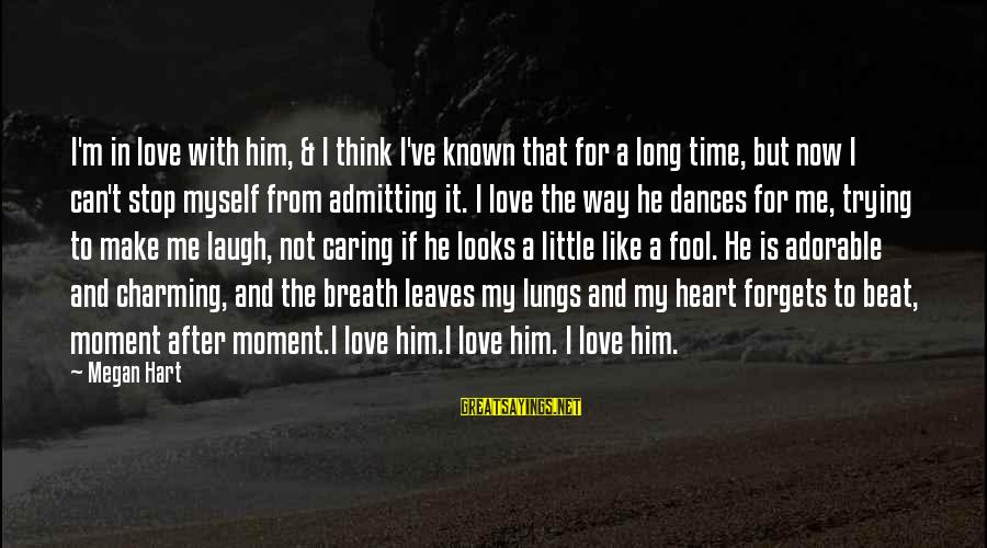 Him Not Caring Sayings By Megan Hart: I'm in love with him, & I think I've known that for a long time,