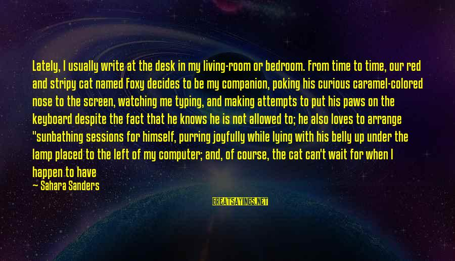 Him Not Caring Sayings By Sahara Sanders: Lately, I usually write at the desk in my living-room or bedroom. From time to