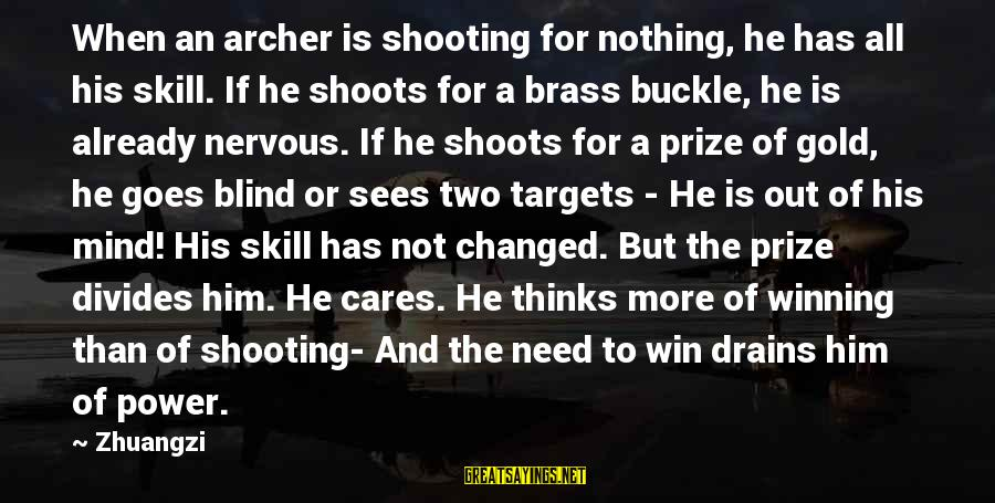 Him Not Caring Sayings By Zhuangzi: When an archer is shooting for nothing, he has all his skill. If he shoots