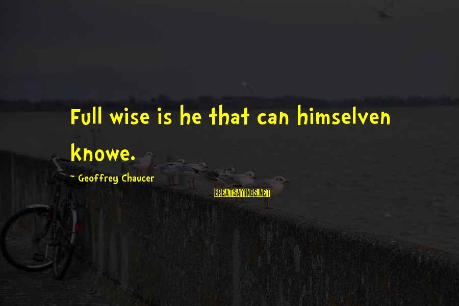Himselven Sayings By Geoffrey Chaucer: Full wise is he that can himselven knowe.