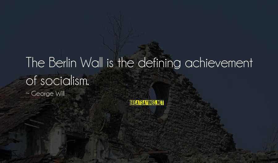 Hindi Gali Sayings By George Will: The Berlin Wall is the defining achievement of socialism.