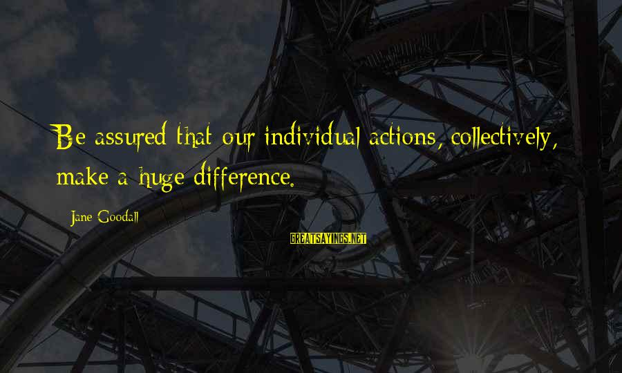 Hindi Gali Sayings By Jane Goodall: Be assured that our individual actions, collectively, make a huge difference.