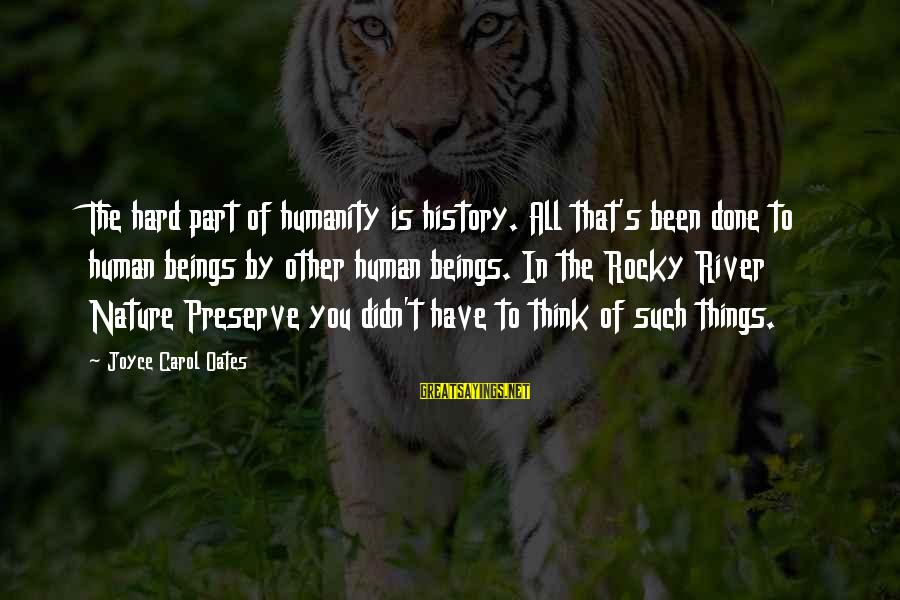 Hindi Gali Sayings By Joyce Carol Oates: The hard part of humanity is history. All that's been done to human beings by
