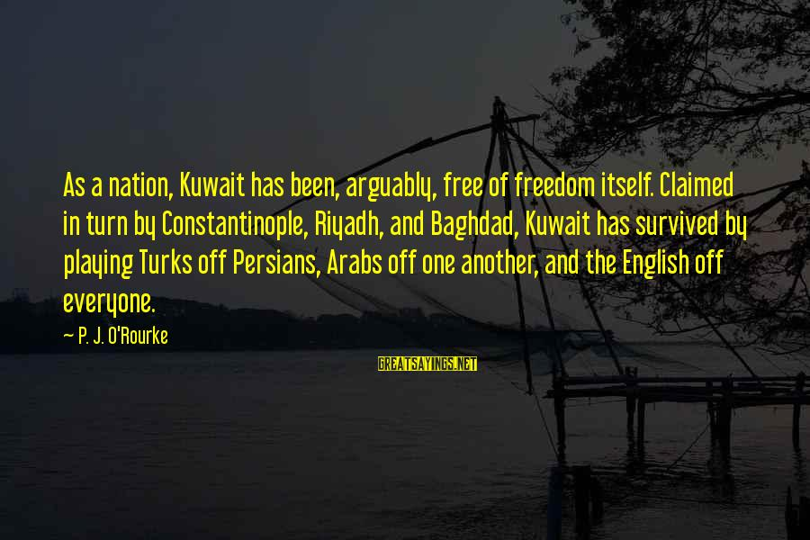 Hindi Gali Sayings By P. J. O'Rourke: As a nation, Kuwait has been, arguably, free of freedom itself. Claimed in turn by