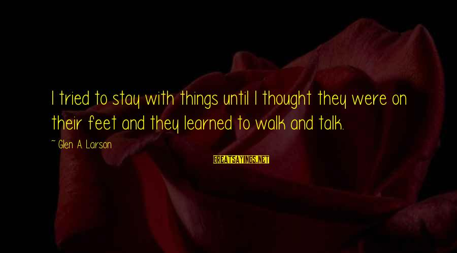 Hindi Nagpaparamdam Sayings By Glen A. Larson: I tried to stay with things until I thought they were on their feet and