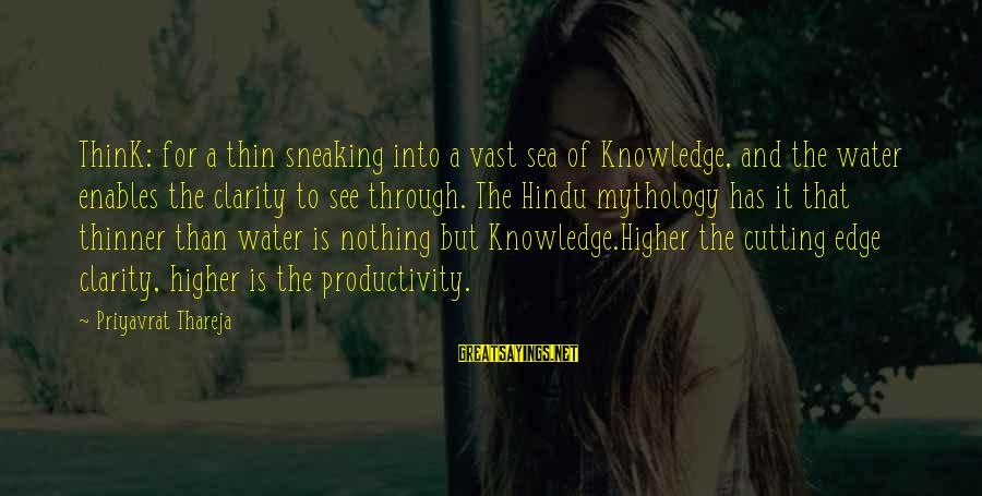 Hindu Mythology Sayings By Priyavrat Thareja: ThinK: for a thin sneaking into a vast sea of Knowledge, and the water enables