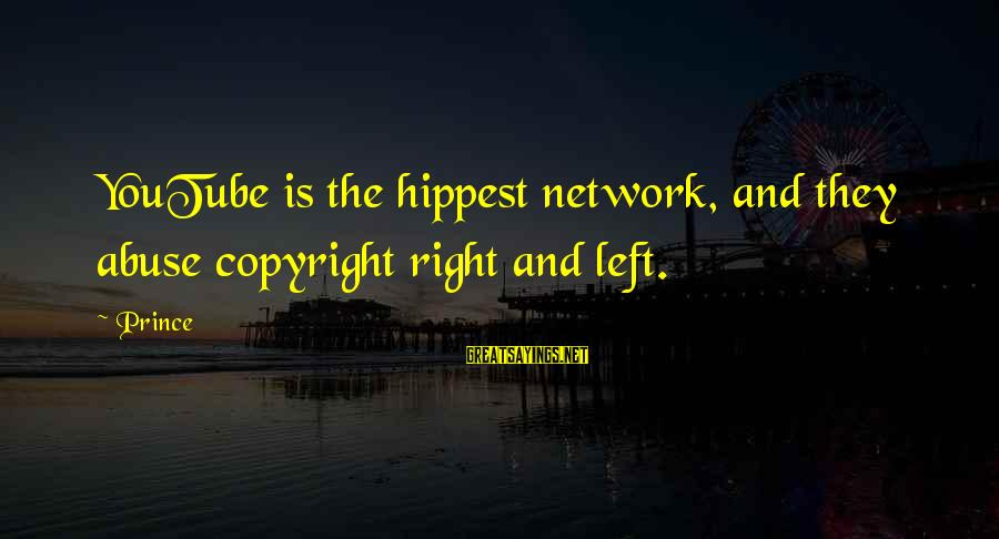 Hippest Sayings By Prince: YouTube is the hippest network, and they abuse copyright right and left.