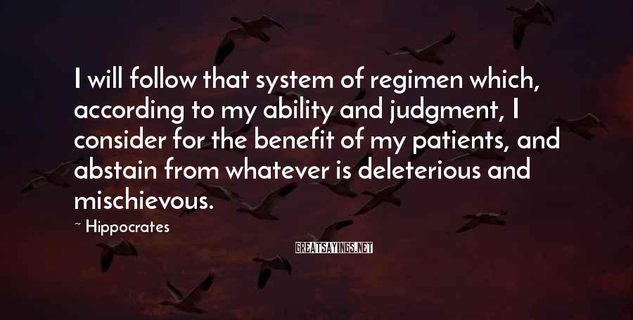 Hippocrates Sayings: I will follow that system of regimen which, according to my ability and judgment, I