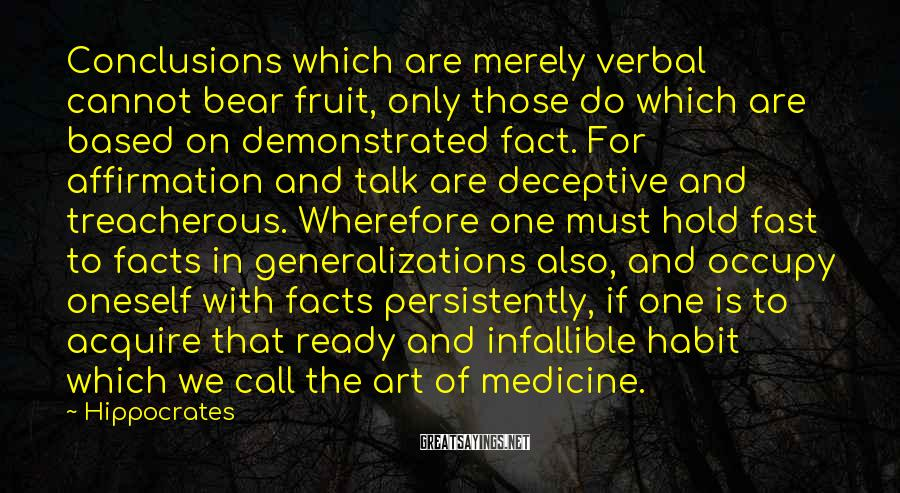 Hippocrates Sayings: Conclusions which are merely verbal cannot bear fruit, only those do which are based on