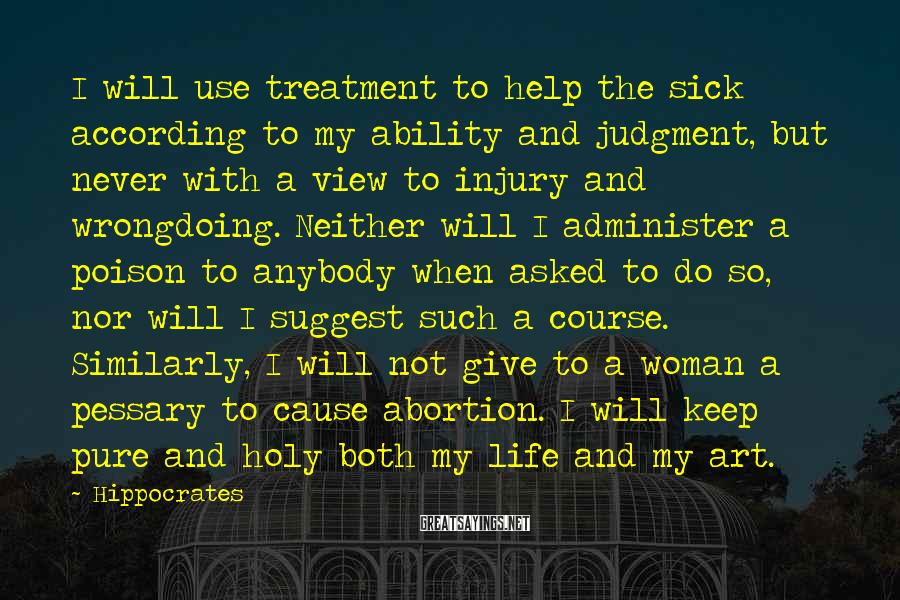 Hippocrates Sayings: I will use treatment to help the sick according to my ability and judgment, but