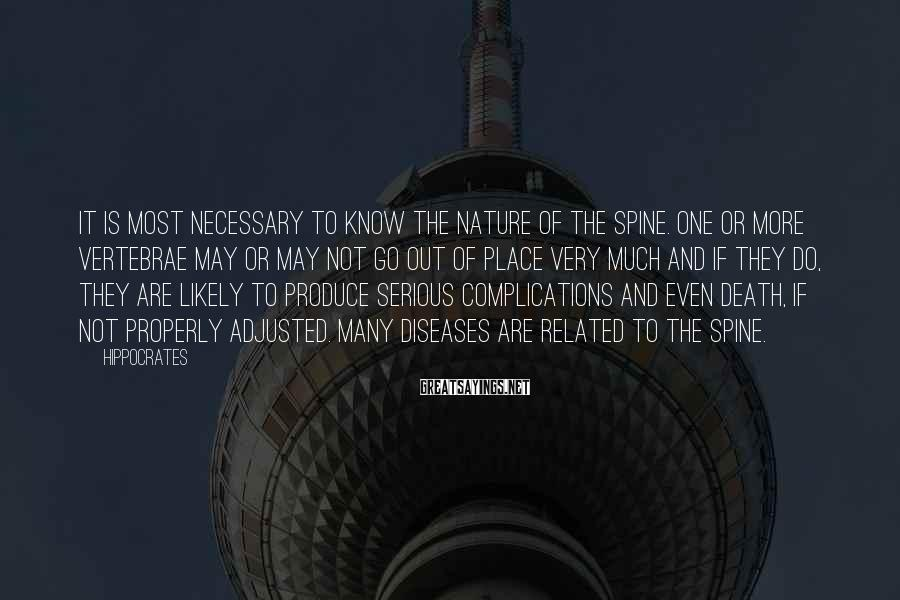 Hippocrates Sayings: It is most necessary to know the nature of the spine. One or more vertebrae