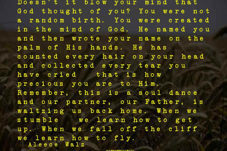 His Hands Sayings By Aleece Walz: Doesn't it blow your mind that God thought of you? You were not a random