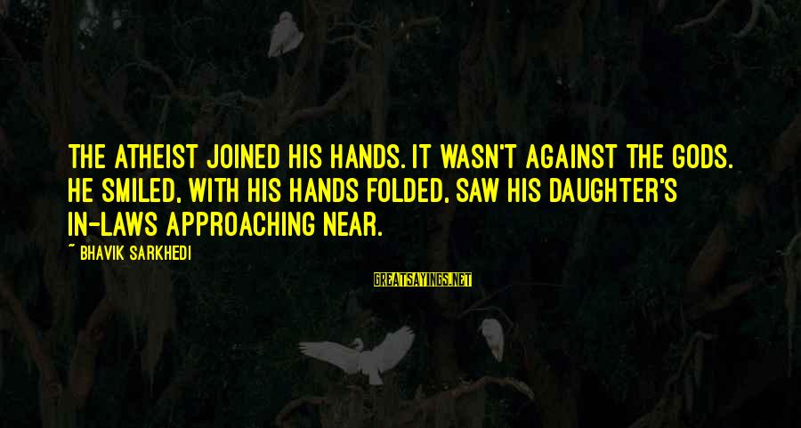His Hands Sayings By Bhavik Sarkhedi: The atheist joined his hands. It wasn't against the Gods. He smiled, with his hands