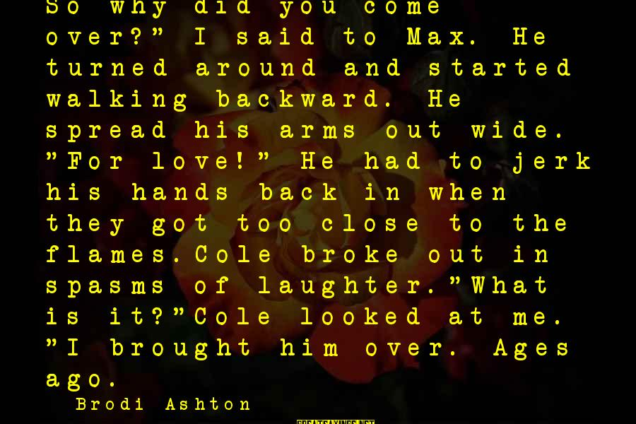 """His Hands Sayings By Brodi Ashton: So why did you come over?"""" I said to Max. He turned around and started"""