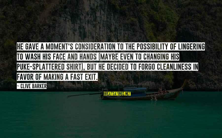 His Hands Sayings By Clive Barker: He gave a moment's consideration to the possibility of lingering to wash his face and