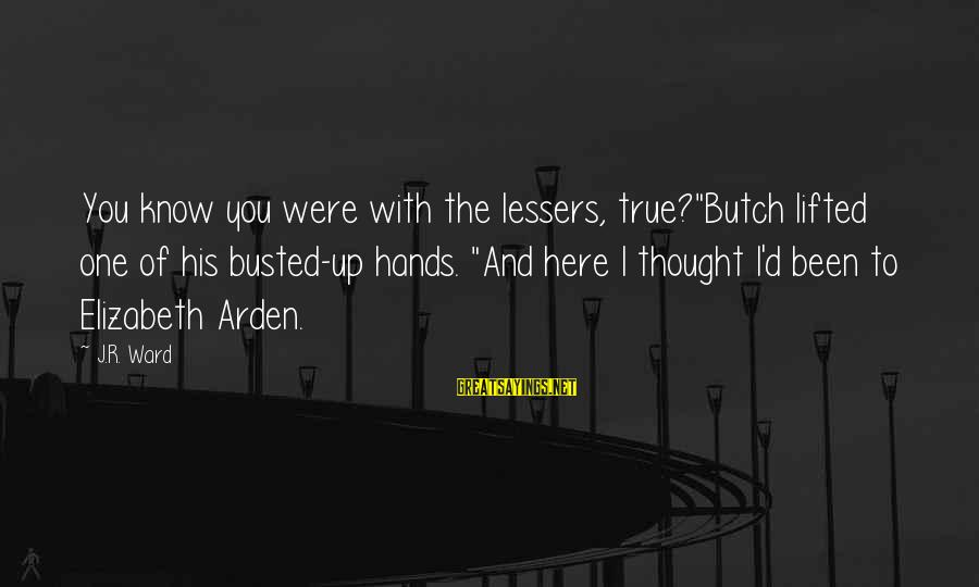 """His Hands Sayings By J.R. Ward: You know you were with the lessers, true?""""Butch lifted one of his busted-up hands. """"And"""