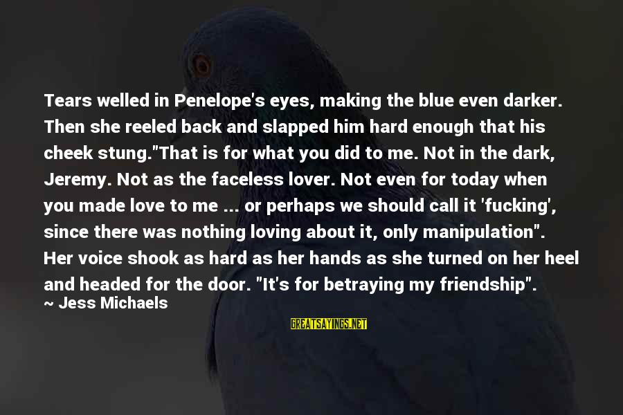 His Hands Sayings By Jess Michaels: Tears welled in Penelope's eyes, making the blue even darker. Then she reeled back and