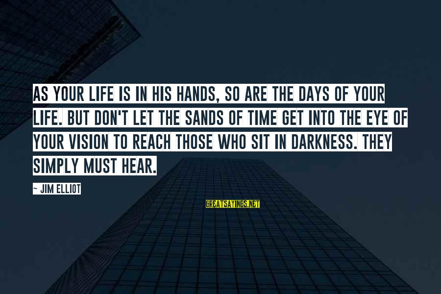 His Hands Sayings By Jim Elliot: As your life is in His hands, so are the days of your life. But