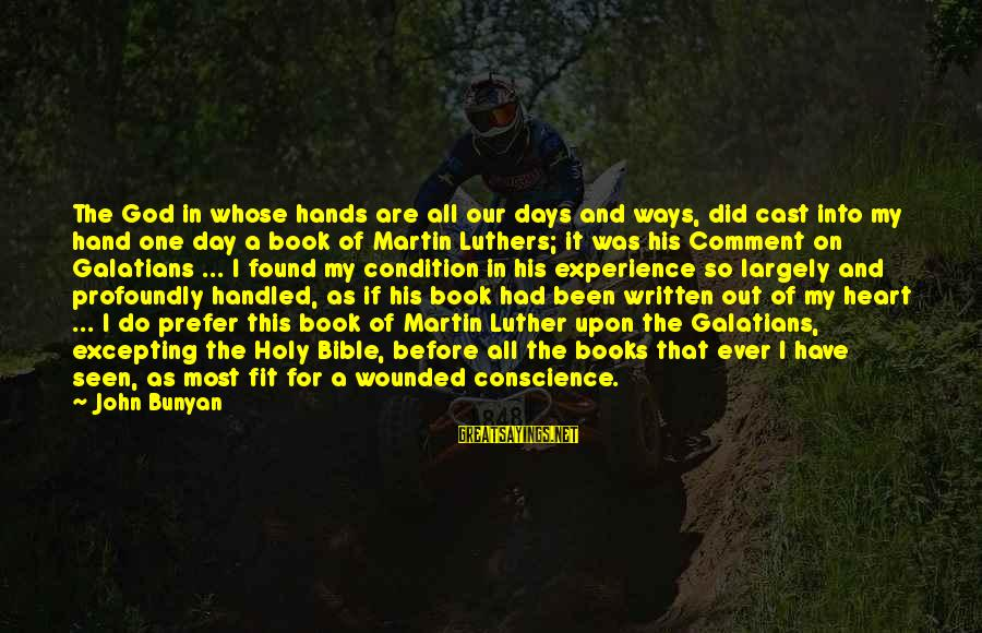 His Hands Sayings By John Bunyan: The God in whose hands are all our days and ways, did cast into my