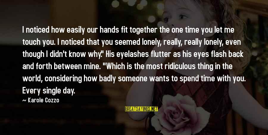 His Hands Sayings By Karole Cozzo: I noticed how easily our hands fit together the one time you let me touch