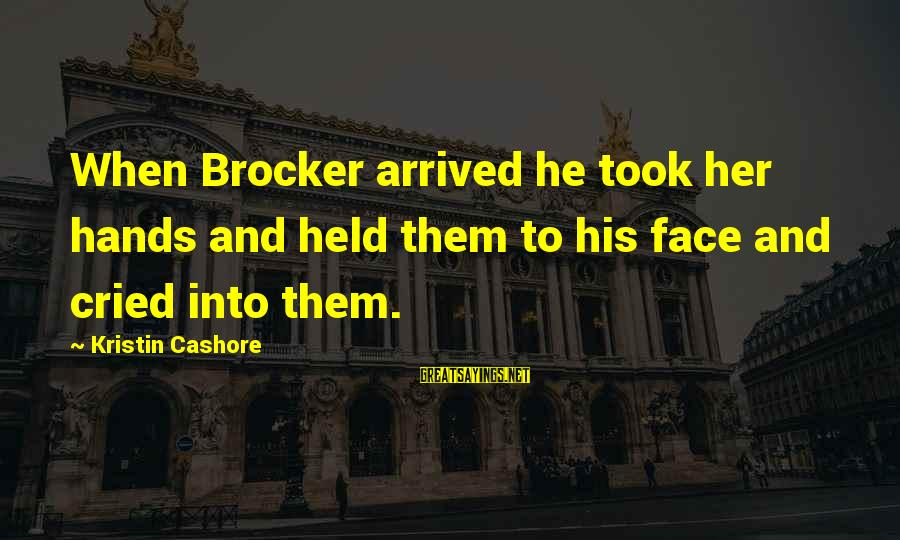 His Hands Sayings By Kristin Cashore: When Brocker arrived he took her hands and held them to his face and cried