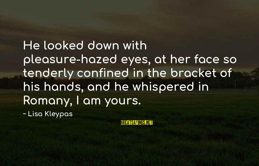 His Hands Sayings By Lisa Kleypas: He looked down with pleasure-hazed eyes, at her face so tenderly confined in the bracket