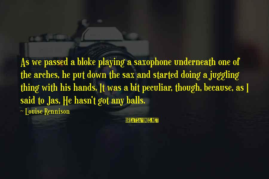 His Hands Sayings By Louise Rennison: As we passed a bloke playing a saxophone underneath one of the arches, he put