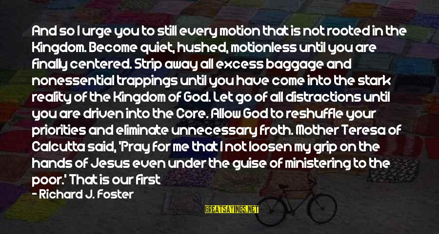 His Hands Sayings By Richard J. Foster: And so I urge you to still every motion that is not rooted in the