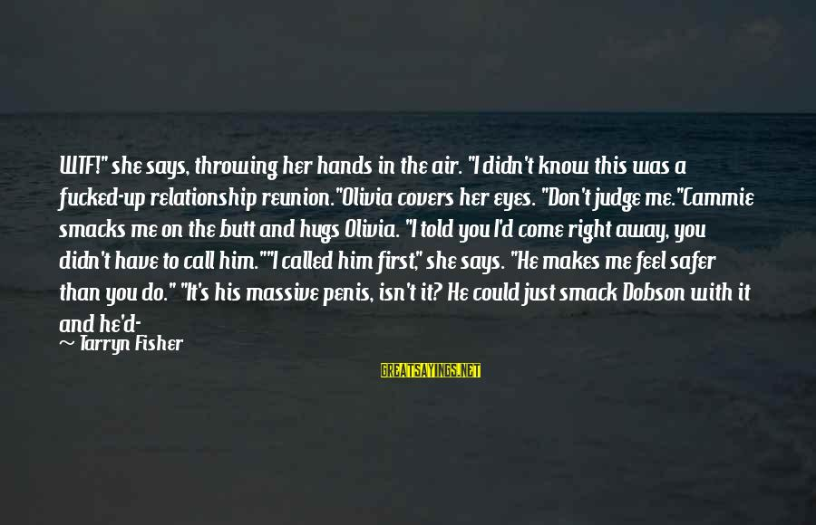 """His Hands Sayings By Tarryn Fisher: WTF!"""" she says, throwing her hands in the air. """"I didn't know this was a"""