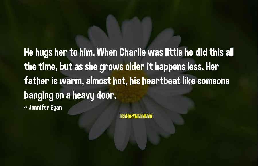 His Hugs Sayings By Jennifer Egan: He hugs her to him. When Charlie was little he did this all the time,
